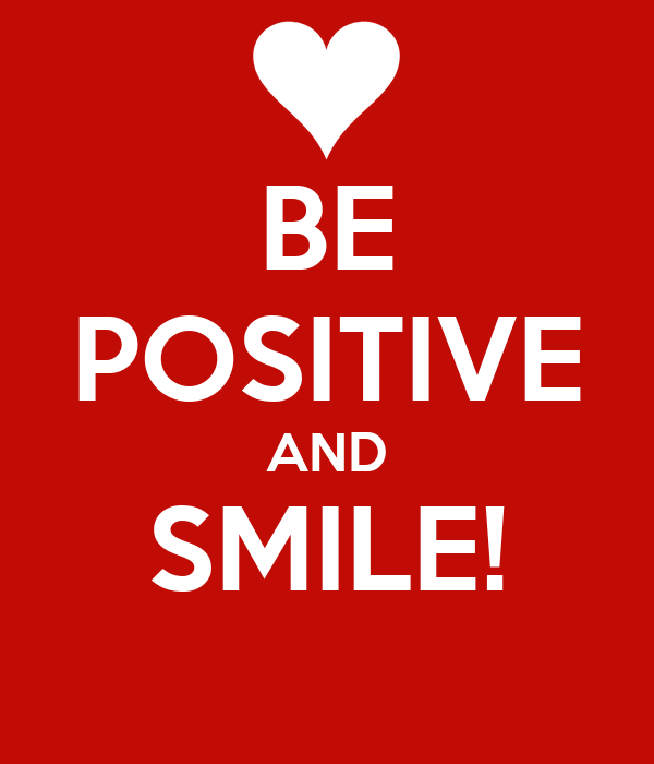 BE POSITIVE AND SMILE!