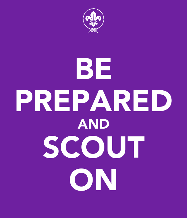 BE PREPARED AND SCOUT ON