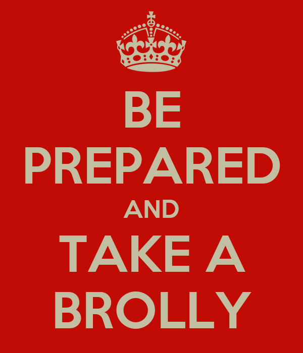 BE PREPARED AND TAKE A BROLLY