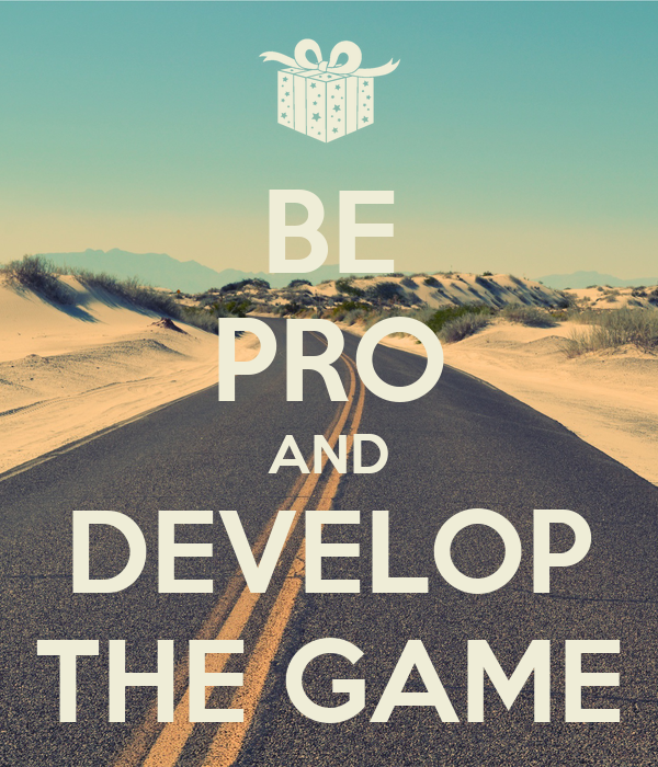 BE PRO AND DEVELOP THE GAME