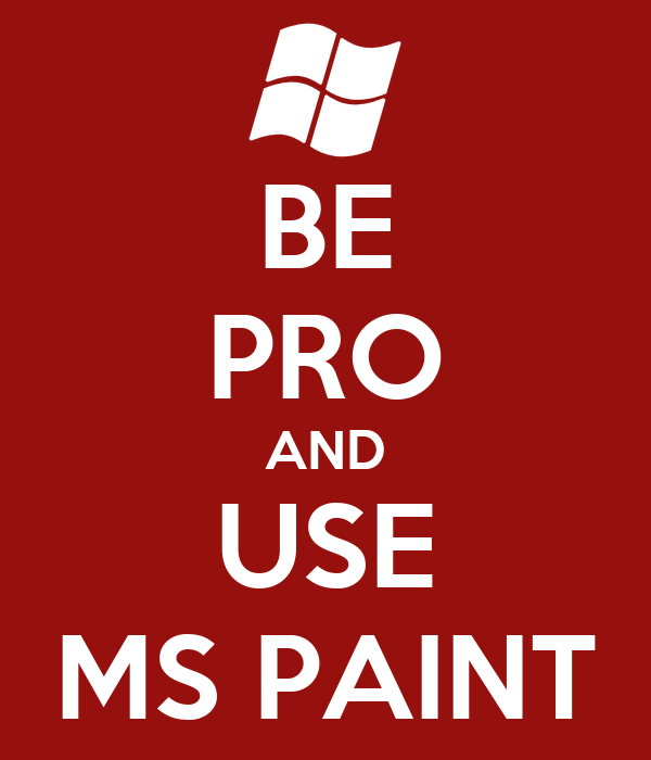 BE PRO AND USE MS PAINT