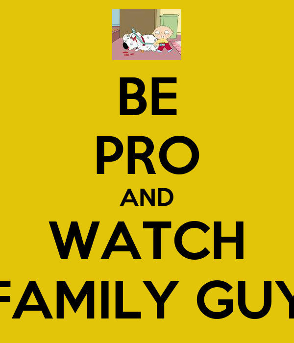BE PRO AND WATCH FAMILY GUY