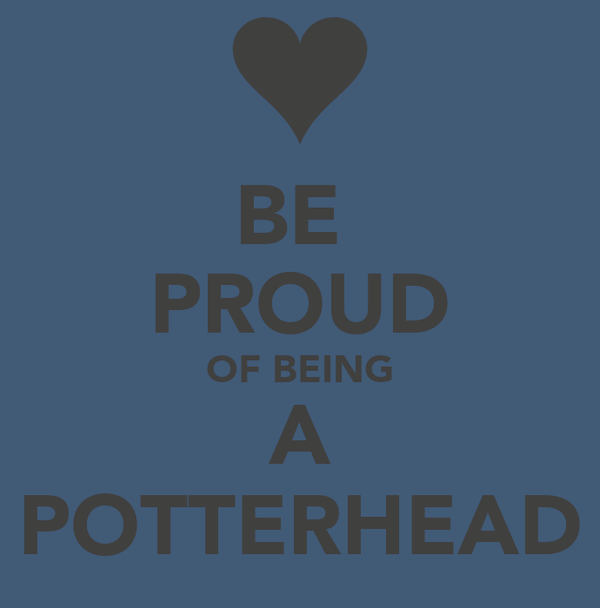 BE  PROUD OF BEING A POTTERHEAD