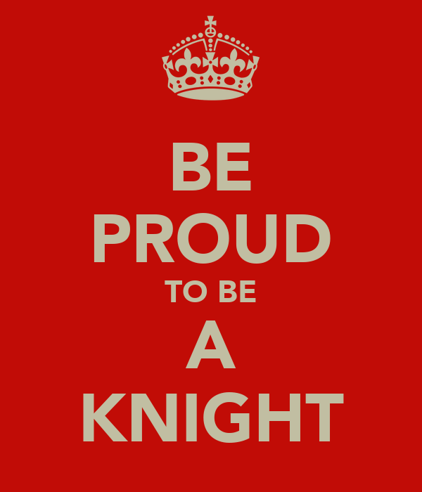 BE PROUD TO BE A KNIGHT