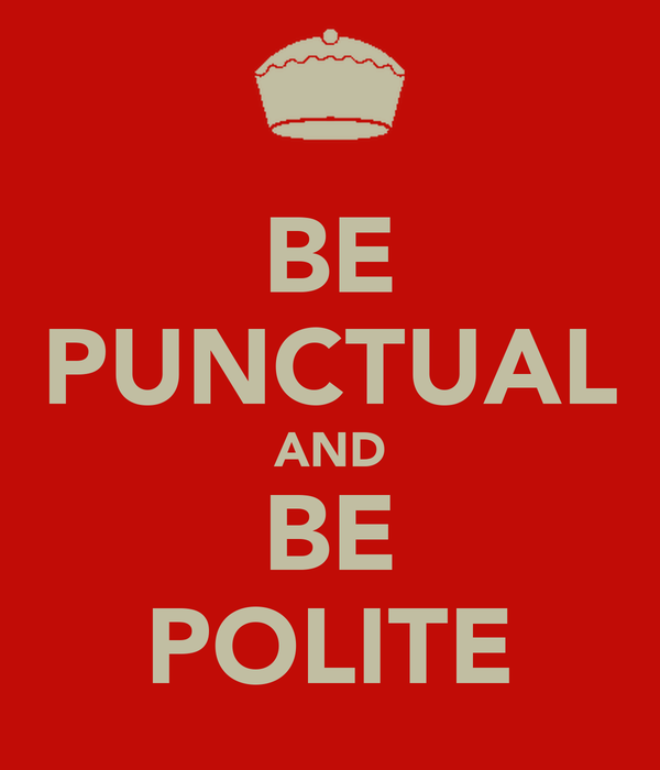 BE PUNCTUAL AND BE POLITE