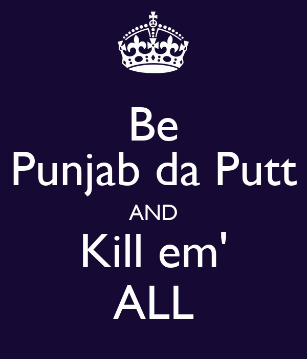 Be Punjab da Putt AND Kill em' ALL