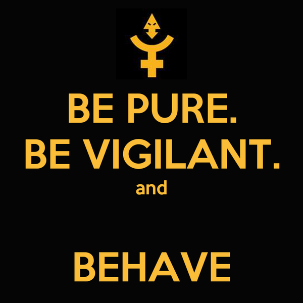 BE PURE. BE VIGILANT. and  BEHAVE