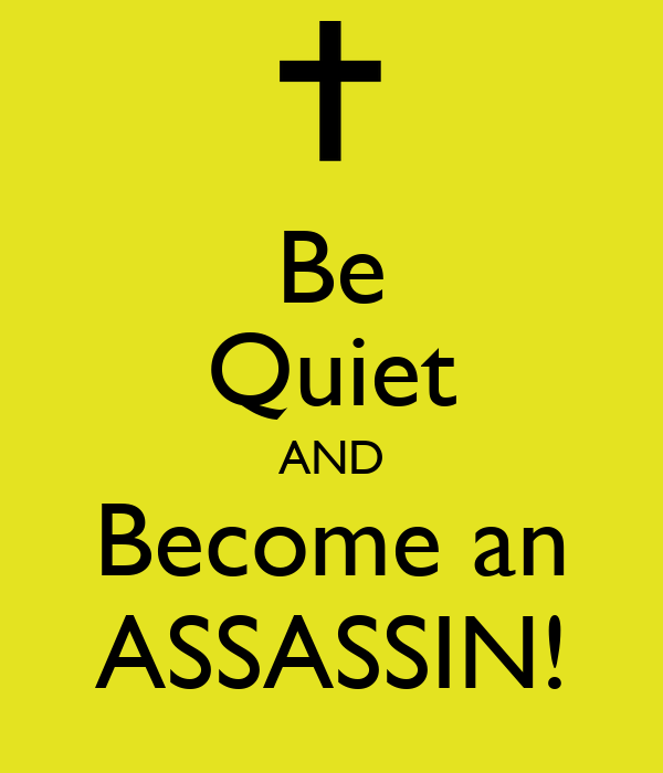 Be Quiet AND Become an ASSASSIN!