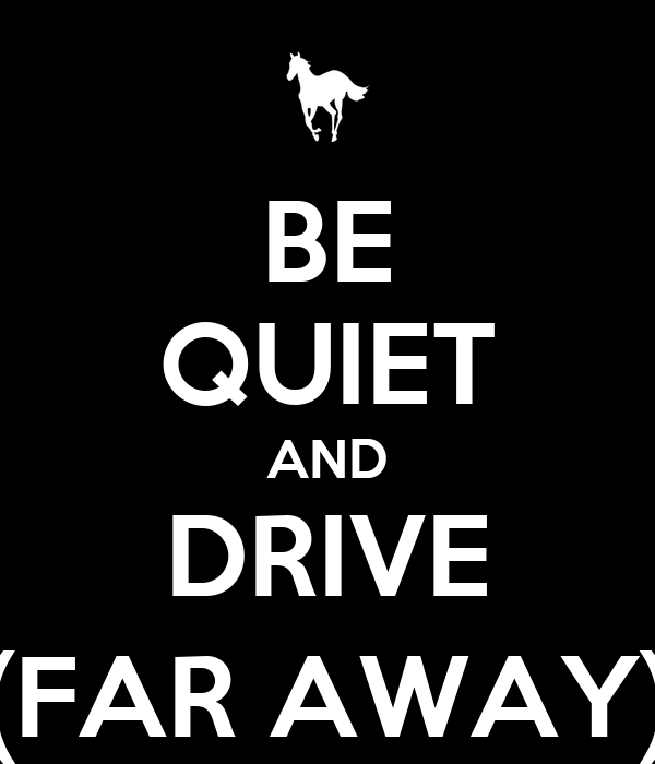BE QUIET AND DRIVE (FAR AWAY)