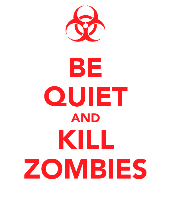 BE QUIET AND KILL ZOMBIES