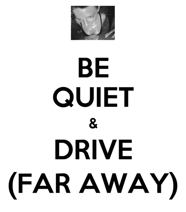 BE QUIET & DRIVE (FAR AWAY)
