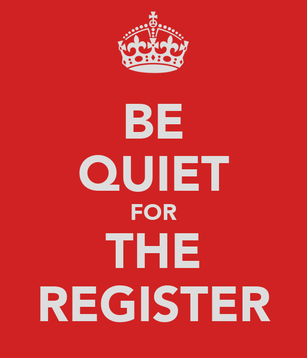 BE QUIET FOR THE REGISTER