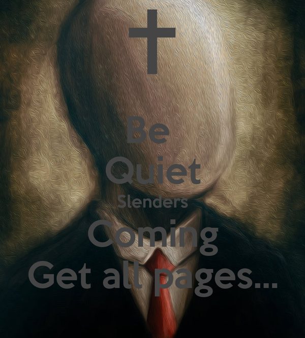Be  Quiet Slenders Coming Get all pages...