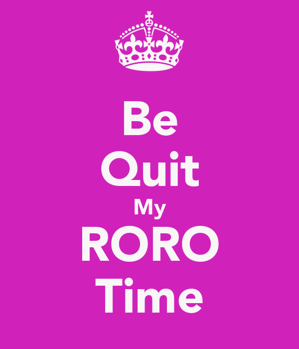 Be Quit My RORO Time
