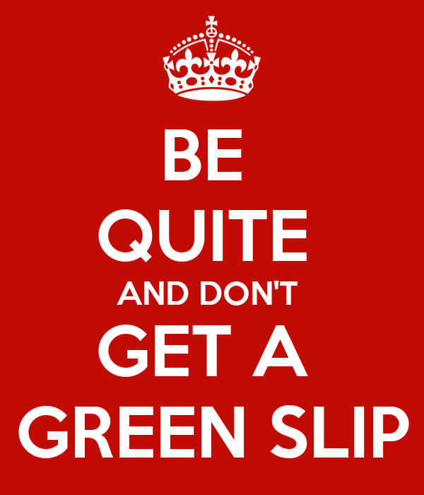 BE  QUITE  AND DON'T  GET A  GREEN SLIP
