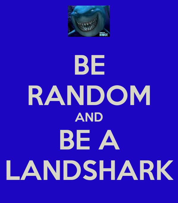 BE RANDOM AND BE A LANDSHARK