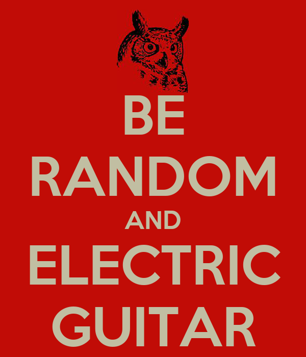 BE RANDOM AND ELECTRIC GUITAR