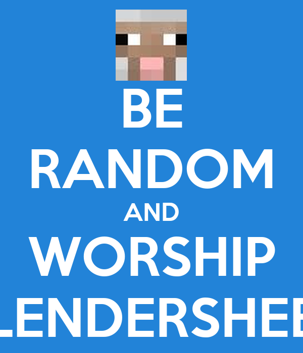 BE RANDOM AND WORSHIP SLENDERSHEEP
