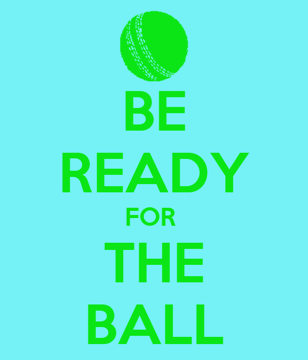 BE READY FOR  THE BALL