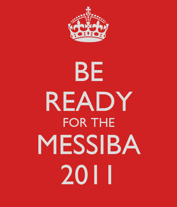 BE READY FOR THE MESSIBA 2011