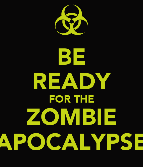 BE READY FOR THE ZOMBIE APOCALYPSE