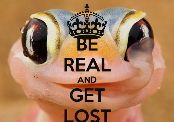 BE REAL AND GET LOST