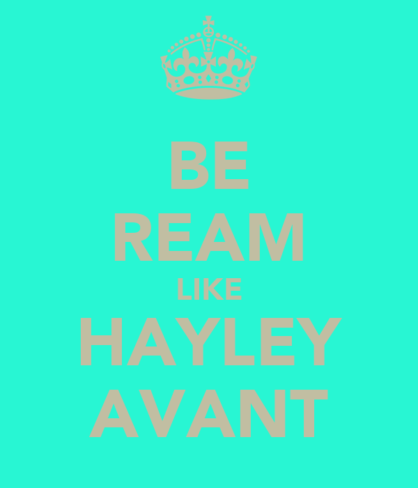 BE REAM LIKE HAYLEY AVANT
