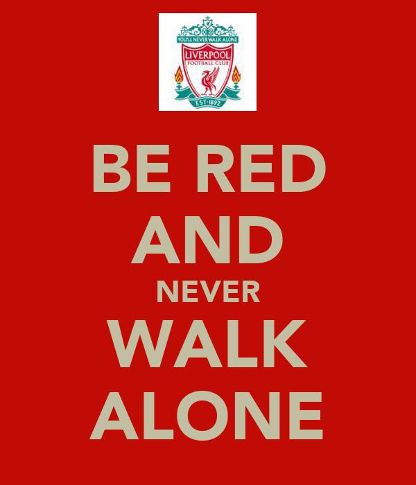 BE RED AND NEVER WALK ALONE
