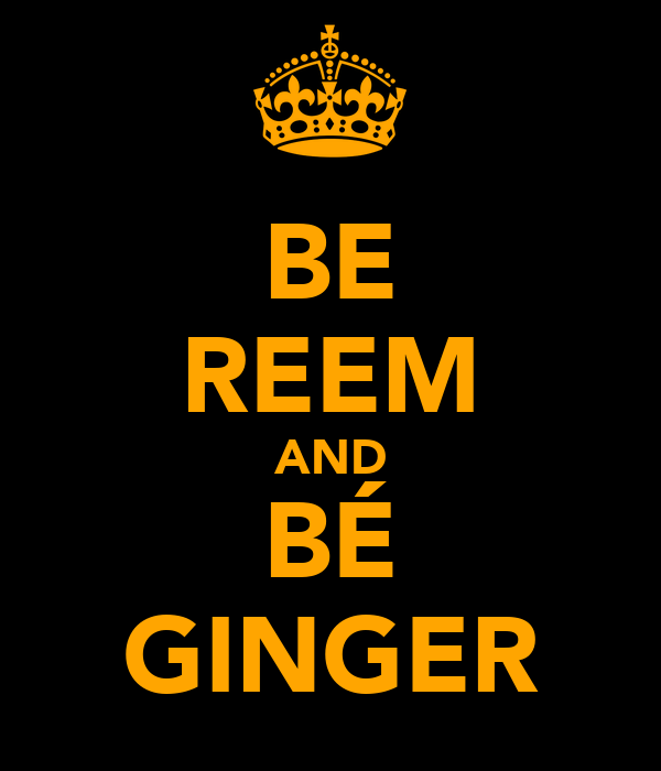 BE REEM AND BÉ GINGER