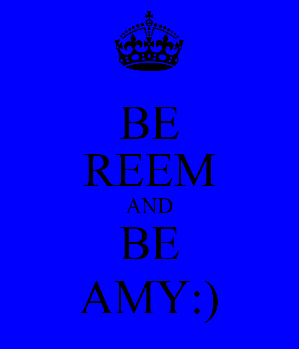 BE REEM AND BE AMY:)
