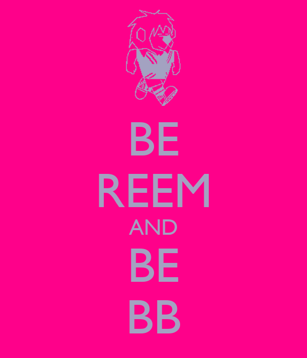 BE REEM AND BE BB