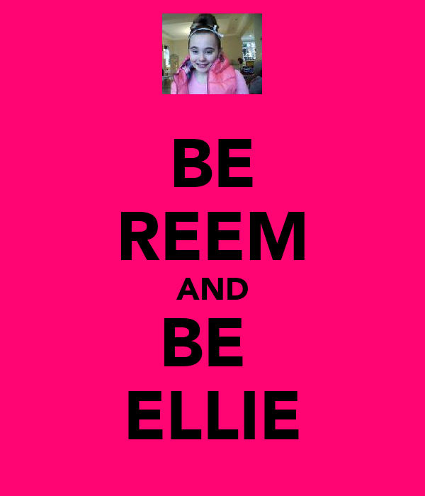 BE REEM AND BE  ELLIE