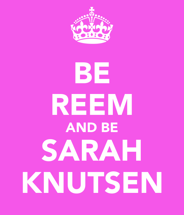 BE REEM AND BE SARAH KNUTSEN