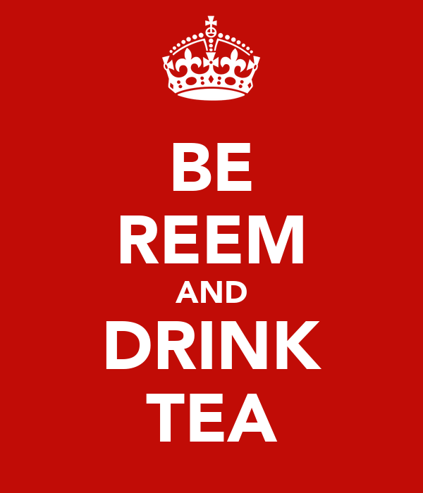 BE REEM AND DRINK TEA