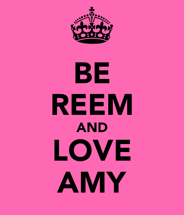 BE REEM AND LOVE AMY