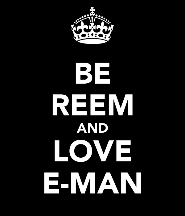 BE REEM AND LOVE E-MAN
