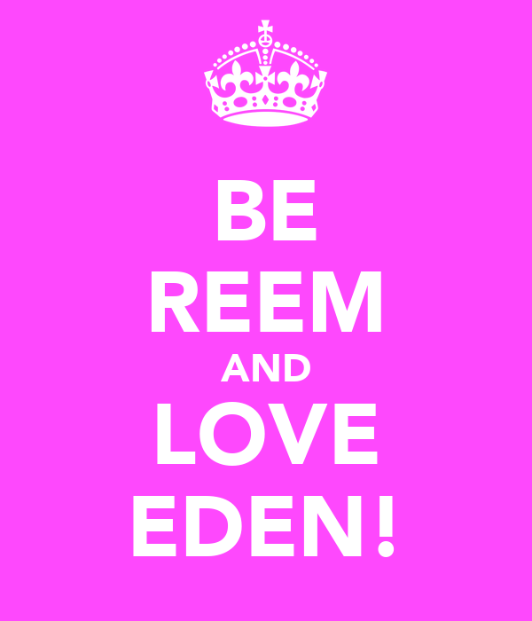 BE REEM AND LOVE EDEN!