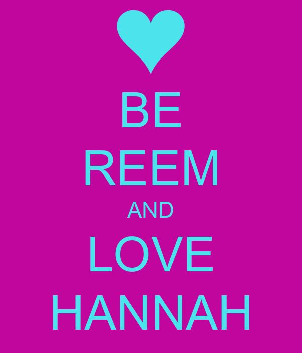 BE REEM AND LOVE HANNAH