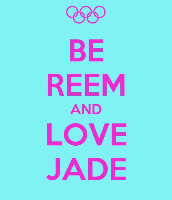 BE REEM AND LOVE JADE