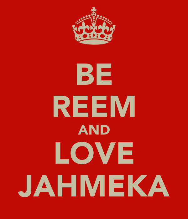 BE REEM AND LOVE JAHMEKA