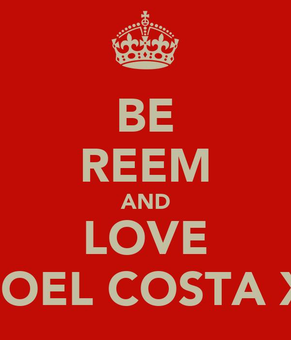 BE REEM AND LOVE JOEL COSTA X