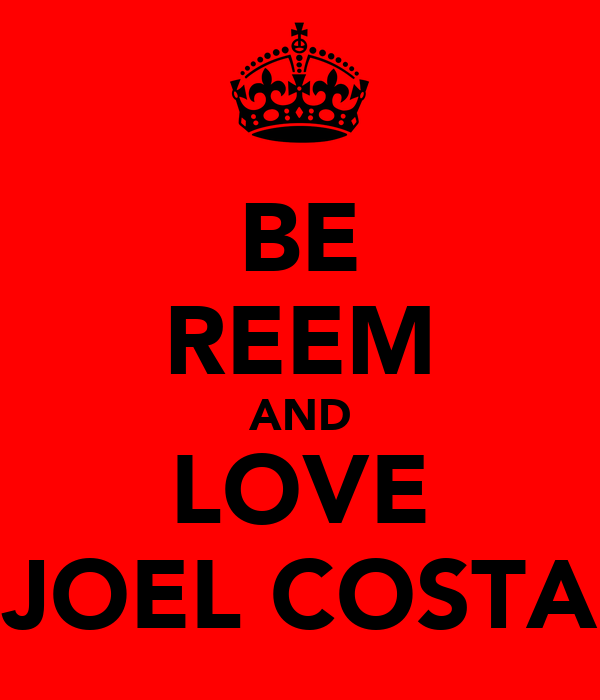 BE REEM AND LOVE JOEL COSTA