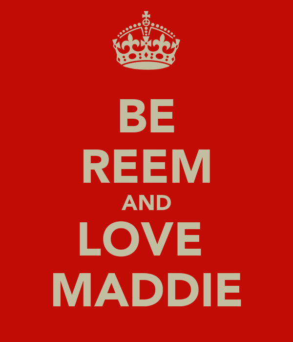BE REEM AND LOVE  MADDIE