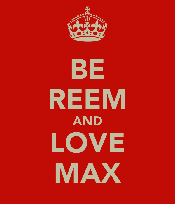 BE REEM AND LOVE MAX