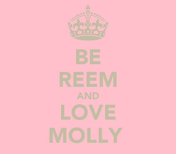 BE REEM AND LOVE MOLLY