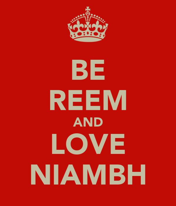 BE REEM AND LOVE NIAMBH
