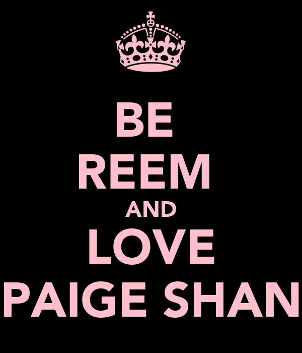 BE  REEM  AND LOVE PAIGE SHAN