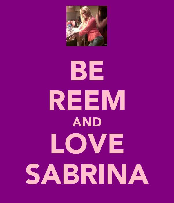 BE REEM AND LOVE SABRINA