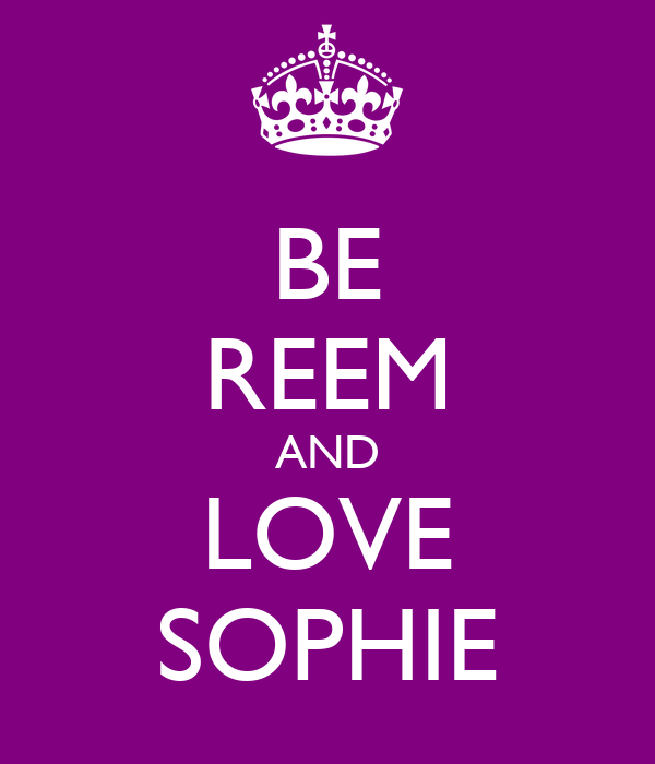 BE REEM AND LOVE SOPHIE