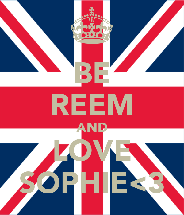 BE REEM AND LOVE SOPHIE<3